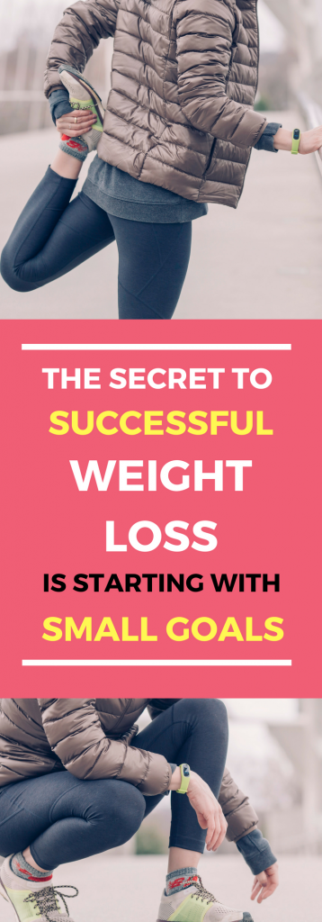 the secret to successful weight loss is starting with small goals
