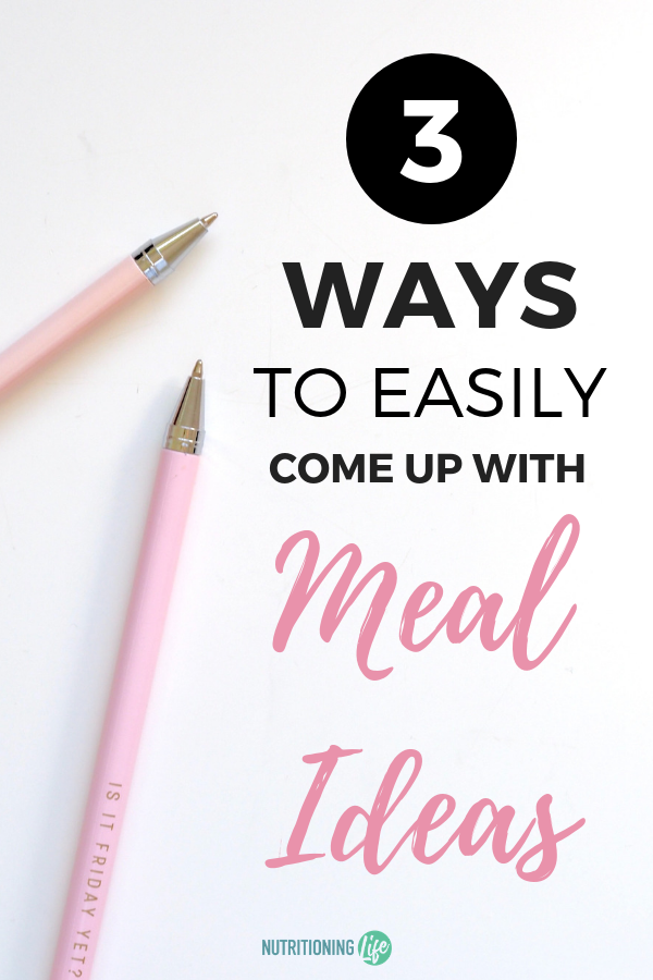 3 Ways to Easily Come Up With Meal Ideas
