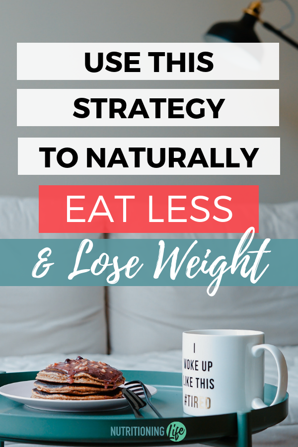 Use This Strategy to Naturally Eat Less and Lose Weight