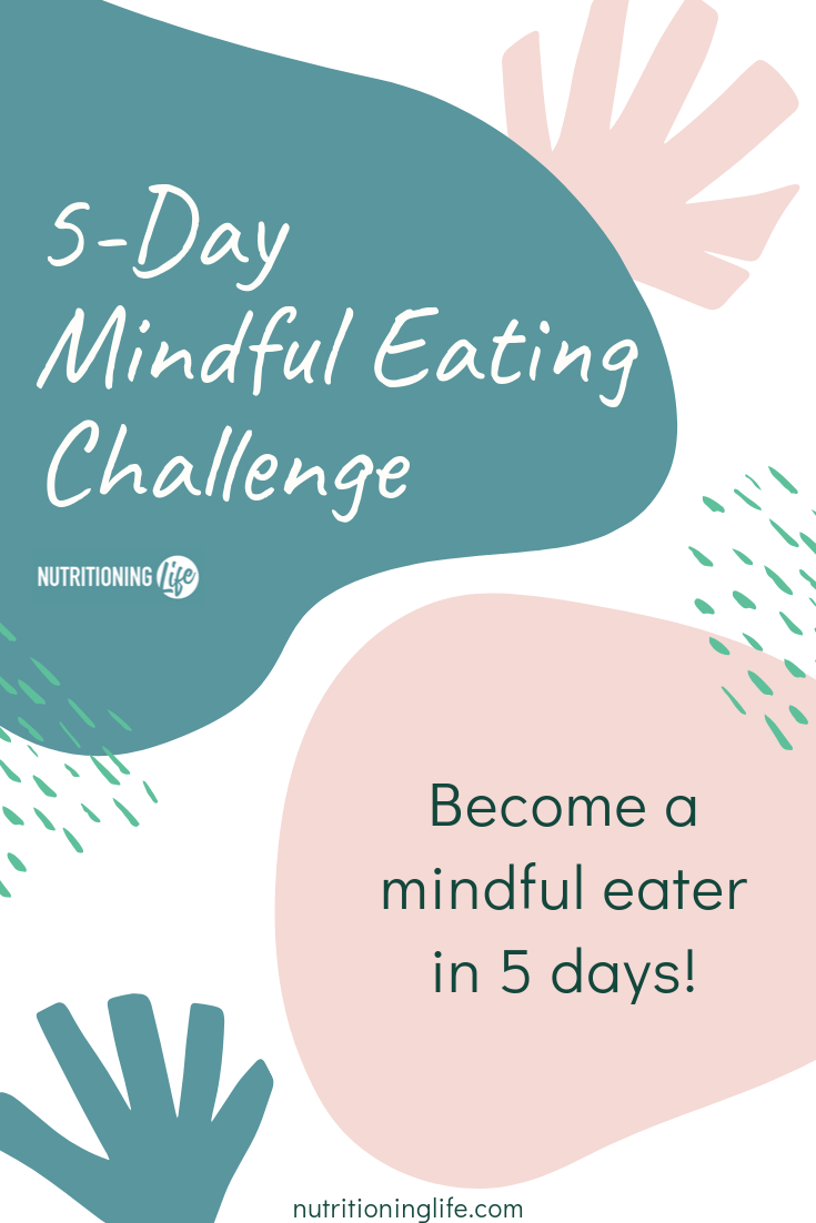 Complete The 5 Day Mindful Eating Challenge
